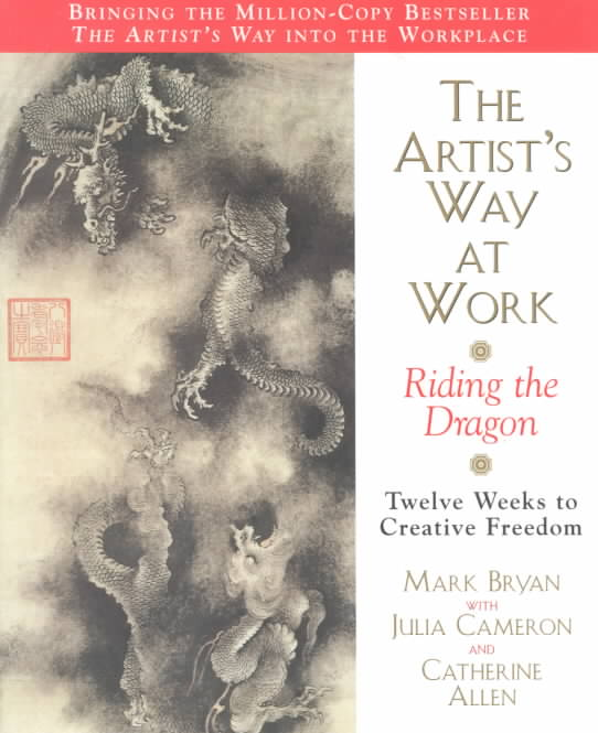 The Artist's Way at Work By Bryan, Mark A./ Cameron, Julia/ Allen, Catherine